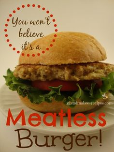 "Meatless Burger - Sooo good.  Tastes like a ""GardenBurger!"""