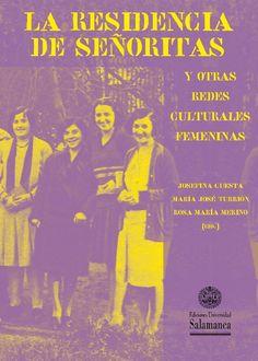 La Residencia de Señoritas y otras redes culturales femeninas / Josefina Cuesta, María José Turrión, Rosa María Merino (eds.): http://kmelot.biblioteca.udc.es/record=b1541440~S1*gag