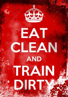 Eat Clean and Train Dirty