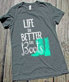 c9d8b17c Life is Better in Boots Tee Country Girl Shirts, Country Music Shirts,  Shirts For