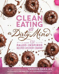 Clean Eating with a Dirty Mind: Over 150 Paleo-Inspired Recipes for Every Craving: Vanessa Barajas, Juli Bauer: Clean Eating Desserts, Clean Eating Diet, Healthy Eating, Healthy Food, Healthy Desserts, Healthy Meals, Caramel Cheesecake Bites, Eggnog Cheesecake, Paleo Cookbook