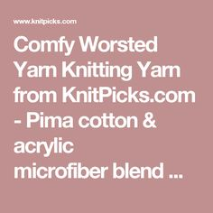 Comfy Worsted Yarn Knitting Yarn from KnitPicks.com - Pima cotton & acrylic microfiberblend worsted weight yarn