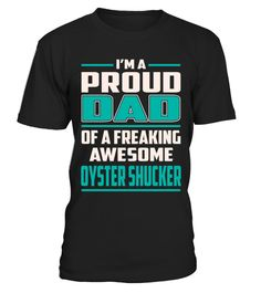 "# Oyster Shucker - Dad .    I'm a Proud Dad Of a Freaking Awesome Oyster Shucker Job ShirtsSpecial Offer, not available anywhere else!Available in a variety of styles and colorsBuy yours now before it is too late! Secured payment via Visa / Mastercard / Amex / PayPal / iDeal How to place an order  Choose the model from the drop-down menu Click on ""Buy it now"" Choose the size and the quantity Add your delivery address and bank details And that's it!"