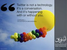 Twitter is not a technology. It's a conversation and it's happening with or without you.  Charlene Li Co-Author Of Groundswell.
