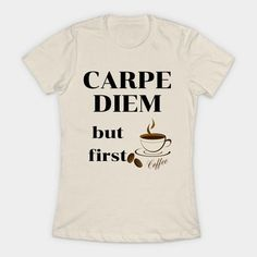 Carpe Diem But First Coffee For Caffeine Addicts - Coffee Lover Gift - T-Shirt   TeePublic. An awesome inspirational Latin quote Carpe Diem which means seize the day. However to seize the day, we need coffee - an important start to any day. Be bold and wear this perfect design to show your individually and love for life - after your caffeine fix. A great fun saying that is a perfect gift for both family and friends. Favorite Quotes, Best Quotes, Latin Quotes, Caffeine Addiction, Need Coffee, Coffee Lover Gifts, This Is Us Quotes, But First Coffee, Carpe Diem