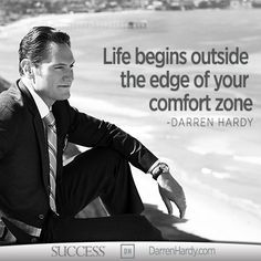 Life Begins Outside The Edge Of Your Comfort Zone - Darren Hardy