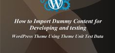 How to Import Dummy Content for Developing and testing WordPress Theme