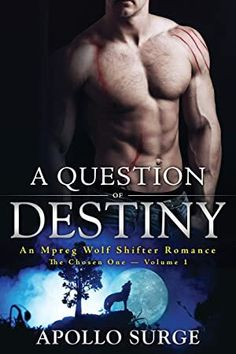 [EBook] A Question of Destiny: An Mpreg Wolf Shifter Romance (The Chosen One Book Author Apollo Surge, Love Book, Book 1, Dario Fo, Graham Greene, The Chosen One, What To Read, Book Photography, Free Reading, Free Books