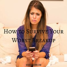 How to Survive Your Worst Breakup.