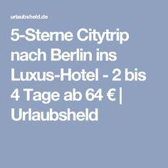 5-Sterne Citytrip nach Berlin ins Luxus-Hotel - 2 bis 4 Tage ab 64 €   Urlaubsheld