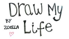 draw my life by  zoella
