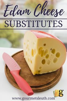 There are 3 very good substitutes for Dutch Edam cheese.  One is Gouda, but click to see two more. #gourmetsleuth #cookingsubstitutes
