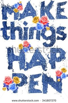 Make things happen colorful flowers and with denim typography design for t-shirt - stock vector