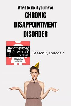 It's hard to be constantly let down by too-high exceptions. Listen to this episode to hear biblical suggestions for overcoming CDD and living with joy. #podcast #disappointment #heathercreekmore #comparedtowho