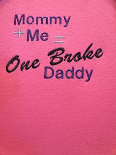 """Bodysuit """"Mommy plus Me equals one broke daddy"""" on Etsy, $15.00"""