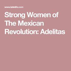 Strong Women of The Mexican Revolution: Adelitas