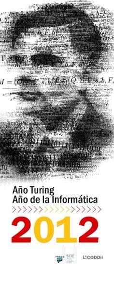 #AlanTuringYear cartel de los actos conmemorativos españoles, coordinados por la Sociedad Científica Informática de España [SCIE - http://www.scie.es/] con con la colaboración de la Conferencia de Decanos y Directores de Ingeniería Informática de España [CODDI - http://coddii.org/] | #Turing