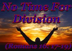 """No Time For Division"" (Romans 16: 17-19)"