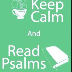 ...read Psalms.