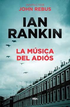 Título: La música del adiós Autor: Ian Rankin Editorial: RBA Isbn: 9788490568033 Nº de páginas: 496 págs Encuadernación: Tap...