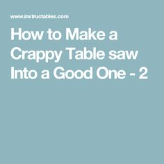 How to Make a Crappy Table saw Into a Good One - 2