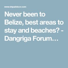 Never been to Belize, best areas to stay and beaches? - Dangriga Forum…
