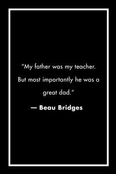 The best quotes to inspire the beginning of a great father's day weekend.