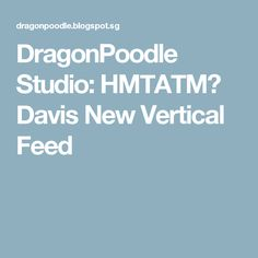 DragonPoodle Studio: HMTATM? Davis New Vertical Feed