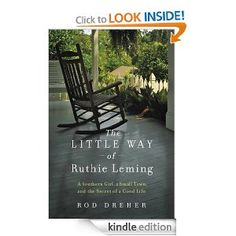 The Little Way of Ruthie Leming: A Southern Girl, a Small Town, and the Secret of a Good Life: Rod Dreher: Amazon.com: Kindle Store