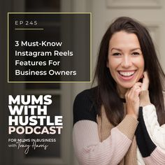 3 Must-Know Instagram Reels Features For Business Owners - Podcast Episode 245   Mums With Hustle: Helping Mums start, market and grow a profitable online business they love! #MumsWithHustle #MWHPodcast #socialmediamarketing #smm #socialmedia #podcast