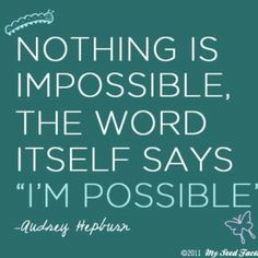 This is just a great quote all the way around! Can be applied to so many different situations in my life working out, marriage, cancer...nothing is impossible. The word Itself says Im Possible.   Love it!