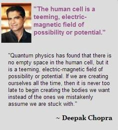 """""""The human cell is a teeming, electric-magnetic field of possibility or potential."""" ~ Deepak Chopra"""