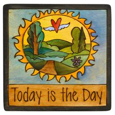Sticks Plaque Today is the Day PLQ001-D700410, Artistic Artisan Designer Plaques
