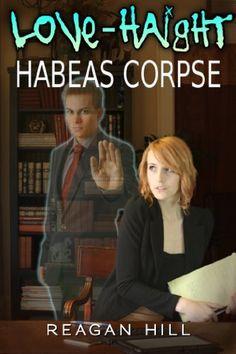 Love-Haight: Habeas Corpse by Reagan Hill, http://www.amazon.com/dp/B00D7D737U/ref=cm_sw_r_pi_dp_I8KSrb0NJS70E