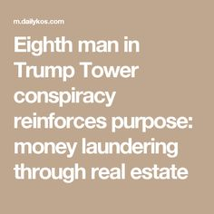 Eighth man in Trump Tower conspiracy reinforces purpose: money laundering through real estate Save Our Earth, Highway To Hell, Keep It To Yourself, Trump Tower, Donald Trump Jr, Money Laundering, Us Politics, Conspiracy, Purpose