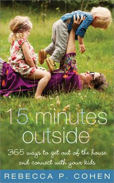 15 Minutes Outside: 365 ways to get out of the house and connect with your kids.