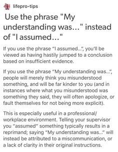 I misunderstand things all the time, I've had others say I'm stupid because i just don't get it after being told like 5 times, but those 5 times is explained the same way so if i didn't get it the first time why repeat it 4 more times as if repetition is going to make me understand.