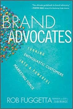 Brand Advocates: Turning Enthusiastic Customers into a Powerful Marketing Force: Rob Fuggetta: 9781118336038: Amazon.com: Books