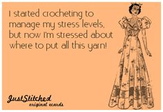 """I started crocheting to manage my stress levels, but now I'm stressed about where to put all this yarn!"""