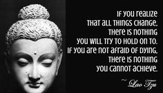 If you realize that all things change there is nothing you will try to hold on to. inspirational quotes by famous people