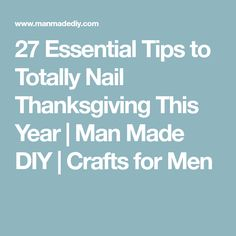 27 Essential Tips to Totally Nail Thanksgiving This Year | Man Made DIY  |  Crafts for Men