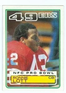Ronnie Lott football card (San Francisco 49ers) 1983 Topps #168 by Hall of Fame Memorabilia. $31.95. Ronnie Lott football card (San Francisco 49ers) 1983 Topps #168. Signed items come fully certified with Certificate of Authenticity and tamper-evident hologram.