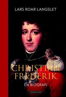 Christian Frederik av Lars Roar Langslet (Innbundet) - Biografier | Cappelen Damm forlag #cappelendamm