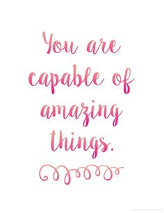 You are capable of amazing things.  Free motivational quote printables in cursive and print.  Awesome reminder for students and adults.