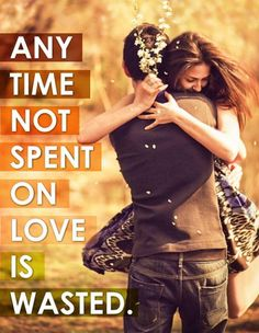 Any time not spent on love is wasted. Picture Quotes.
