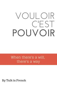 QUOTES FOR A STUDY DAY. Vouloir c'est pouvor. When there's a will, there's a way!