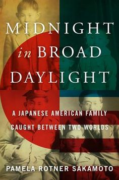 Midnight in Broad Daylight: A Japanese American Family Caught Between Two Worlds by Pamela Rotner Sakamoto. Meticulously researched and beautifully written, the true story of a Japanese American family that found itself on opposite sides during World War II an epic tale of family, separation, divided loyalties, love, reconciliation, loss, and redemption this is a riveting chronicle of U.S. Japan relations and the Japanese experience in America.