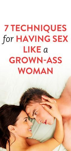 7 Techniques For Having Sex Like A Grown Ass Woman