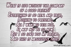 No life without a friend , Short Friendship Poem Short Friendship Poems, Friendship Thoughts, You And I, Love You, Friend Poems, To Tell, First Love, Best Friends, How To Memorize Things