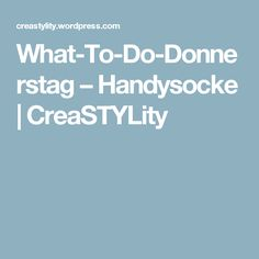 What-To-Do-Donnerstag – Handysocke   CreaSTYLity